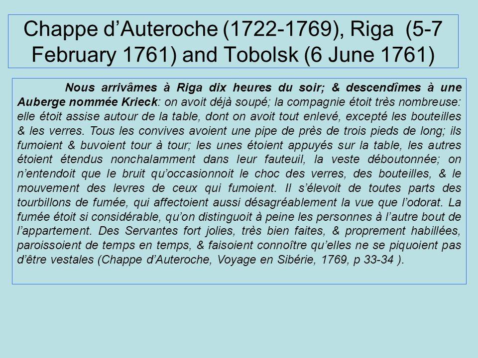 Chappe dAuteroche (1722-1769), Riga (5-7 February 1761) and Tobolsk (6 June 1761) Nous arrivâmes à Riga dix heures du soir; & descendîmes à une Auberg