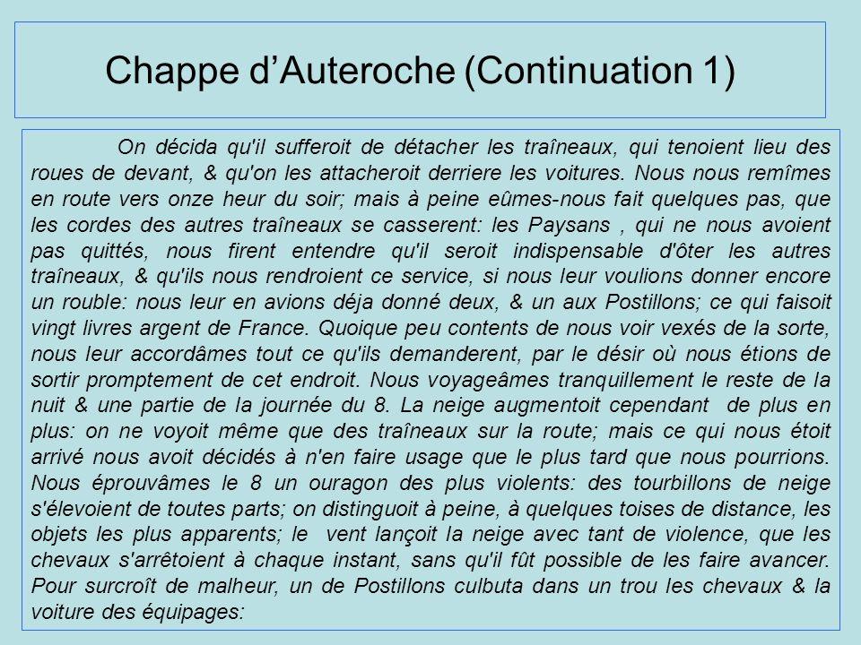 Chappe dAuteroche (Continuation 1) On décida qu'il sufferoit de détacher les traîneaux, qui tenoient lieu des roues de devant, & qu'on les attacheroit