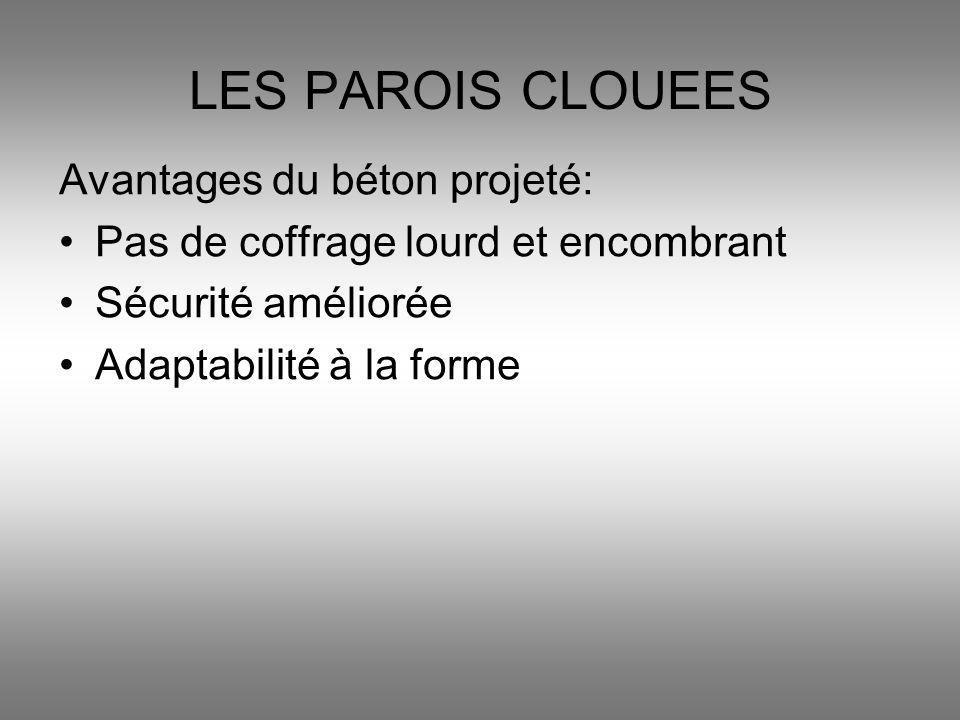 Avantages du béton projeté: Pas de coffrage lourd et encombrant Sécurité améliorée Adaptabilité à la forme LES PAROIS CLOUEES
