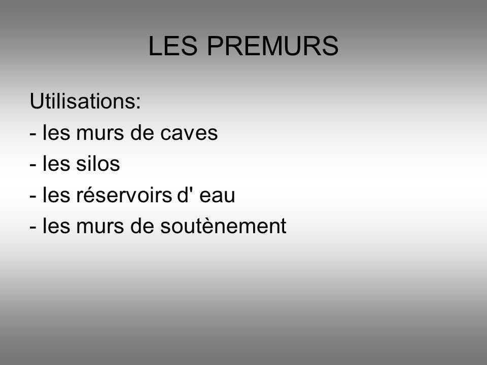 LES PREMURS Utilisations: - les murs de caves - les silos - les réservoirs d' eau - les murs de soutènement