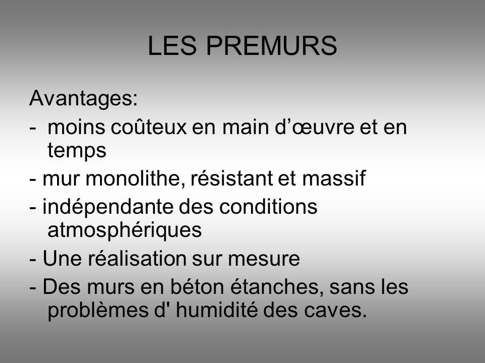LES PREMURS Avantages: -moins coûteux en main dœuvre et en temps - mur monolithe, résistant et massif - indépendante des conditions atmosphériques - U