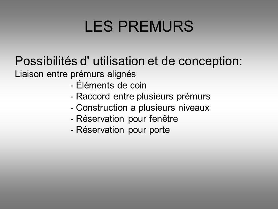 LES PREMURS Possibilités d' utilisation et de conception: Liaison entre prémurs alignés - Éléments de coin - Raccord entre plusieurs prémurs - Constru