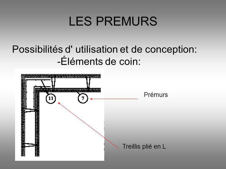 LES PREMURS Possibilités d' utilisation et de conception: -Éléments de coin: Prémurs Treillis plié en L