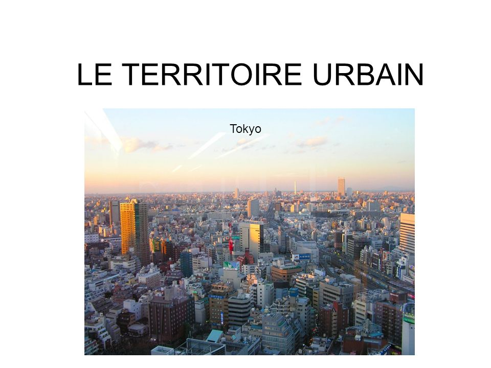 LE TERRITOIRE URBAIN Tokyo