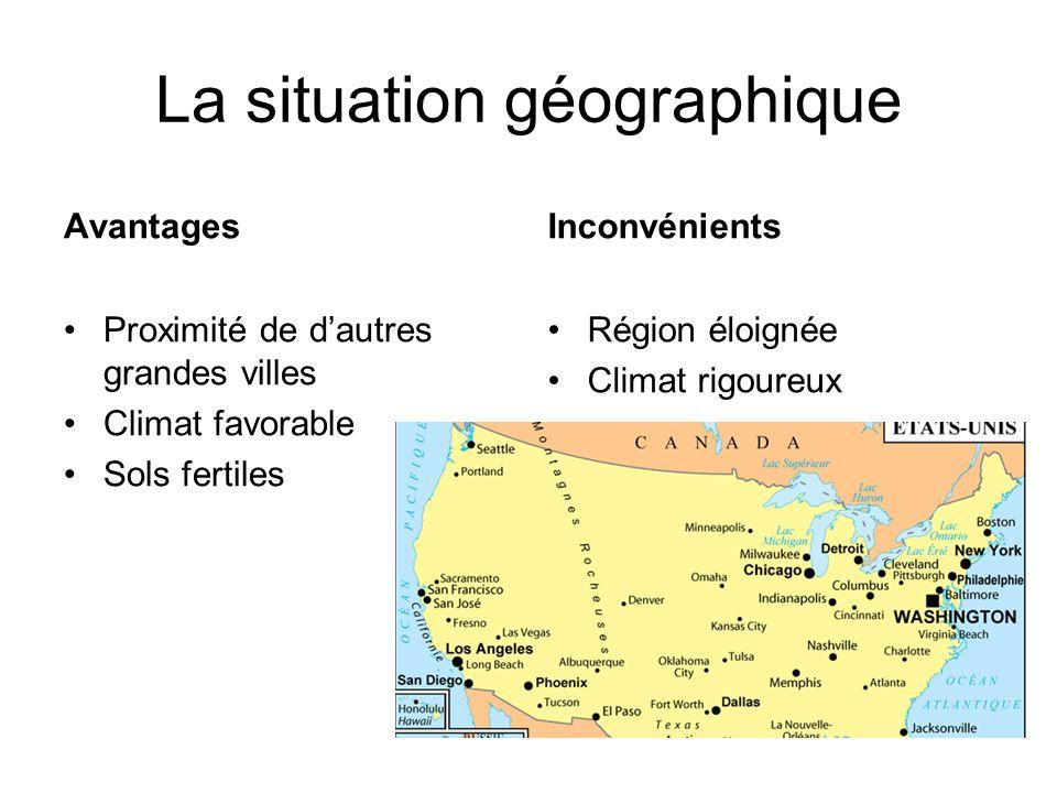 La situation géographique Avantages Proximité de dautres grandes villes Climat favorable Sols fertiles Inconvénients Région éloignée Climat rigoureux