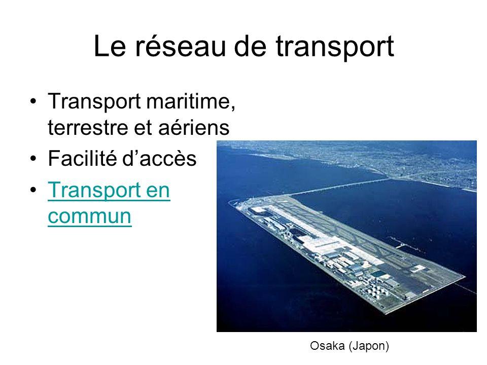 Le réseau de transport Transport maritime, terrestre et aériens Facilité daccès Transport en communTransport en commun Osaka (Japon)