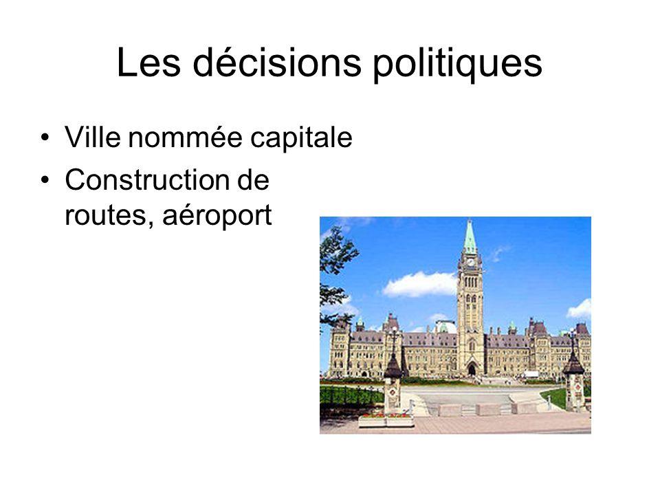 Les décisions politiques Ville nommée capitale Construction de routes, aéroport