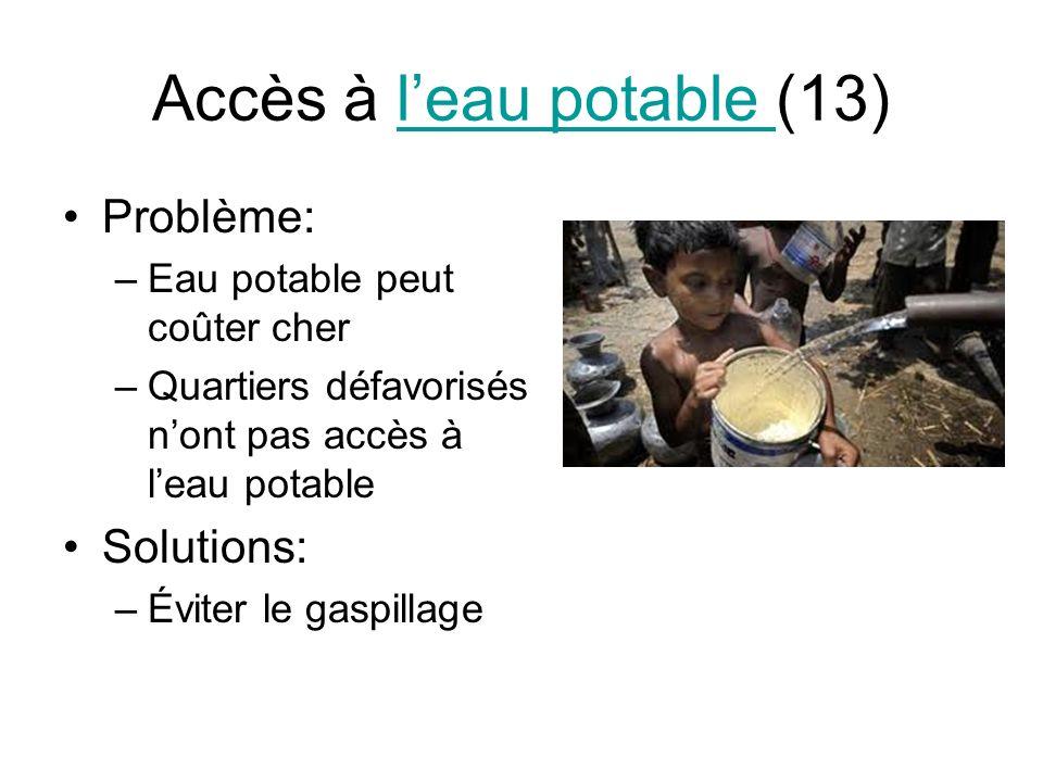 Accès à leau potable (13)leau potable Problème: –Eau potable peut coûter cher –Quartiers défavorisés nont pas accès à leau potable Solutions: –Éviter le gaspillage