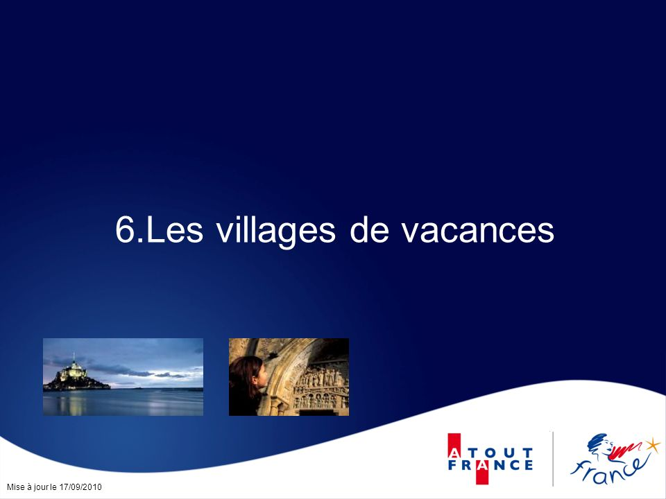 Mise à jour le 17/09/2010 6.Les villages de vacances