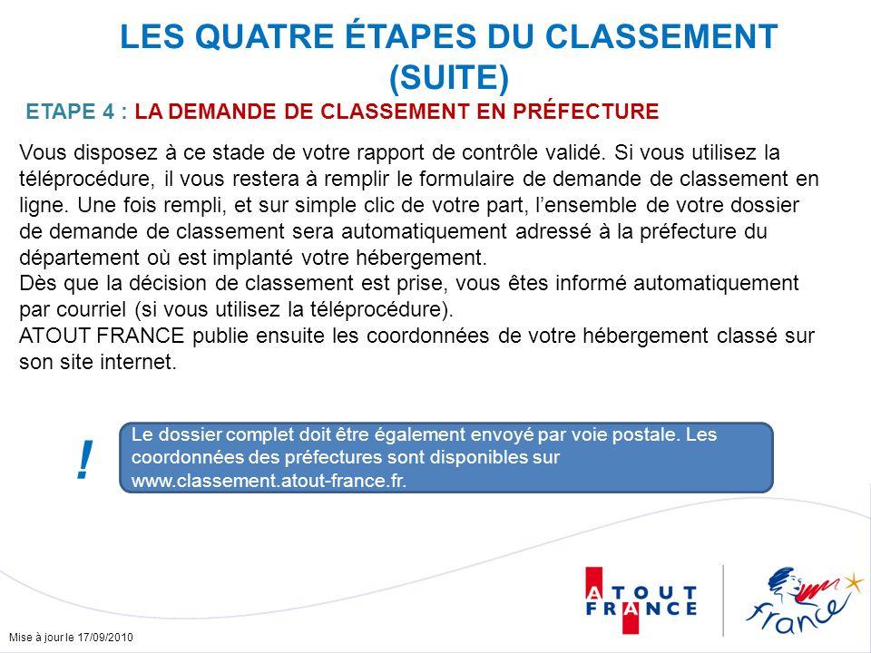 Mise à jour le 17/09/2010 LES QUATRE ÉTAPES DU CLASSEMENT (SUITE) ETAPE 4 : LA DEMANDE DE CLASSEMENT EN PRÉFECTURE Vous disposez à ce stade de votre rapport de contrôle validé.