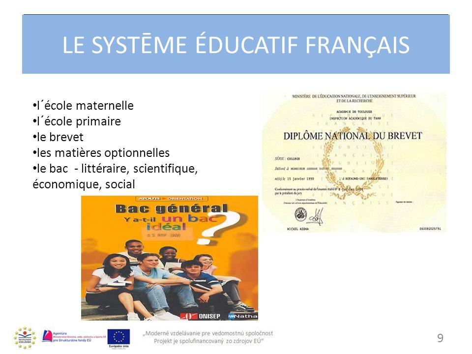 10 L´ENSEIGNEMENT SUPÉRIEUR -l´enseignement supérieur court - les universités - les grandes écoles – forment l´élite des ingénieurs, des scientifiques, des cadres