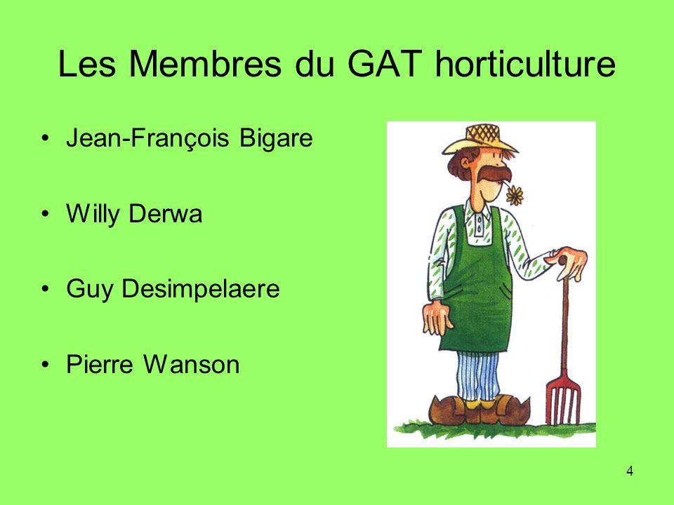 4 Les Membres du GAT horticulture Jean-François Bigare Willy Derwa Guy Desimpelaere Pierre Wanson