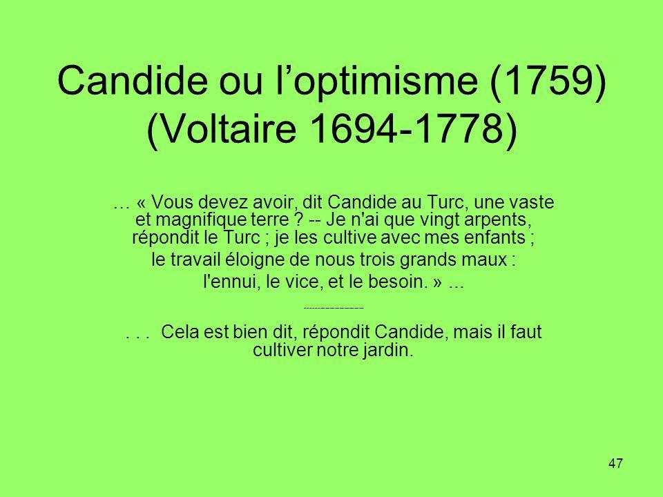 47 Candide ou loptimisme (1759) (Voltaire 1694-1778) … « Vous devez avoir, dit Candide au Turc, une vaste et magnifique terre ? -- Je n'ai que vingt a