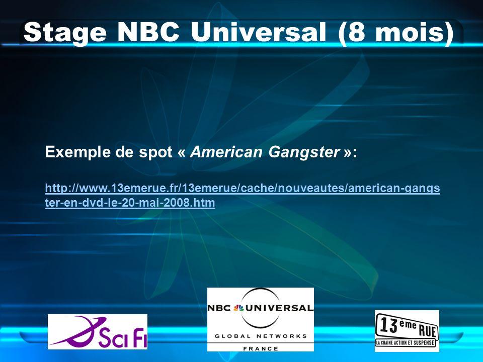 Stage NBC Universal (8 mois) Exemple de spot « American Gangster »: http://www.13emerue.fr/13emerue/cache/nouveautes/american-gangs ter-en-dvd-le-20-m