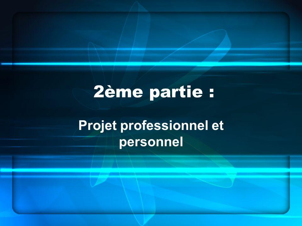 2ème partie : Projet professionnel et personnel