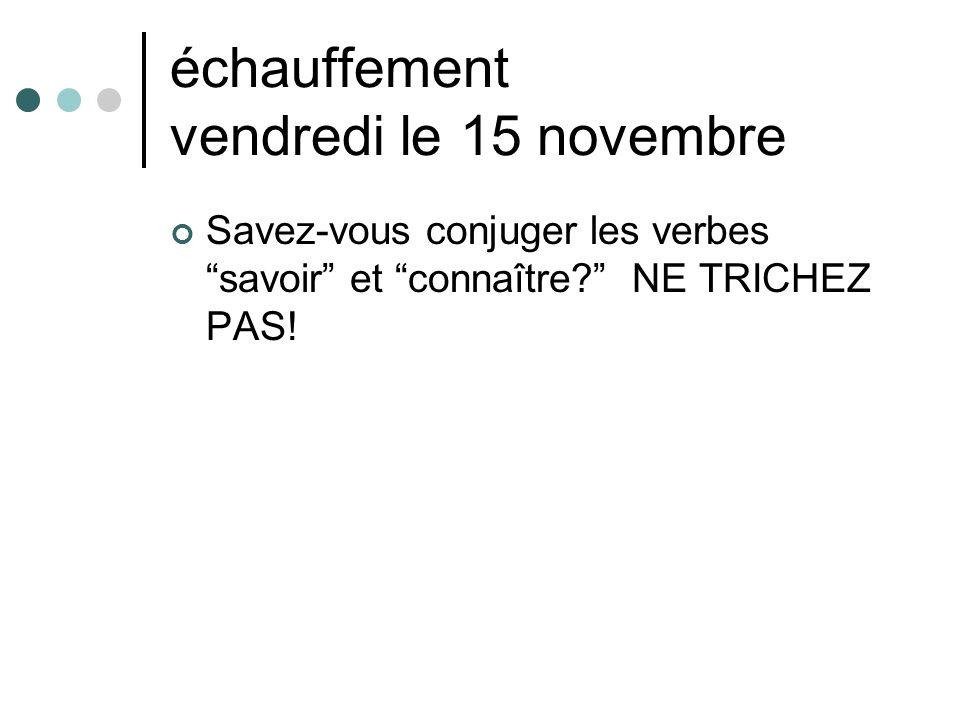 échauffement vendredi le 15 novembre Savez-vous conjuger les verbes savoir et connaître.
