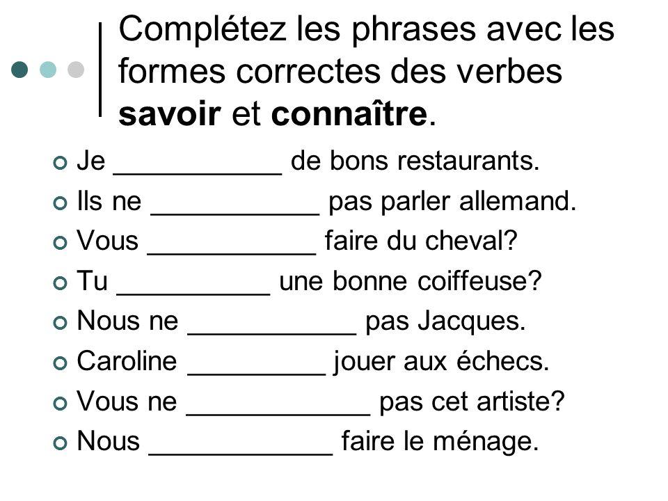 Complétez les phrases avec les formes correctes des verbes savoir et connaître.