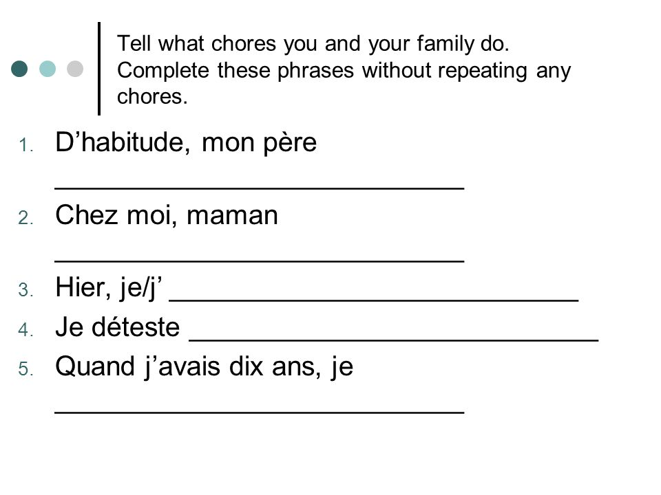 Tell what chores you and your family do. Complete these phrases without repeating any chores.