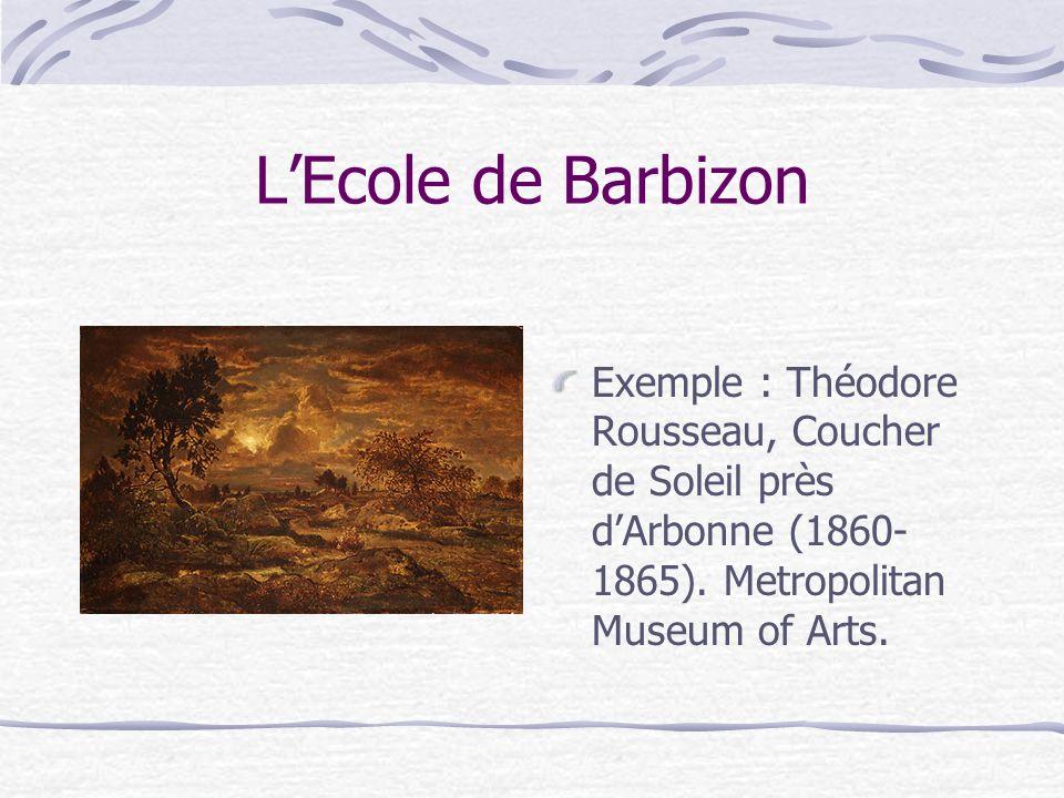 LEcole de Barbizon Exemple : Théodore Rousseau, Coucher de Soleil près dArbonne (1860- 1865). Metropolitan Museum of Arts.