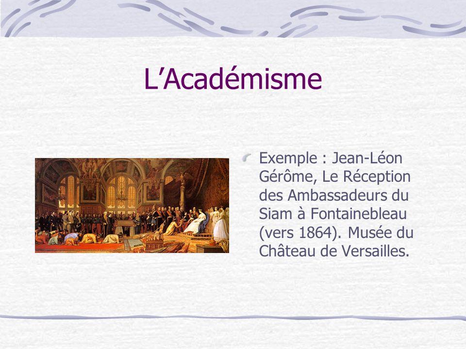 LAcadémisme Exemple : Jean-Léon Gérôme, Le Réception des Ambassadeurs du Siam à Fontainebleau (vers 1864). Musée du Château de Versailles.