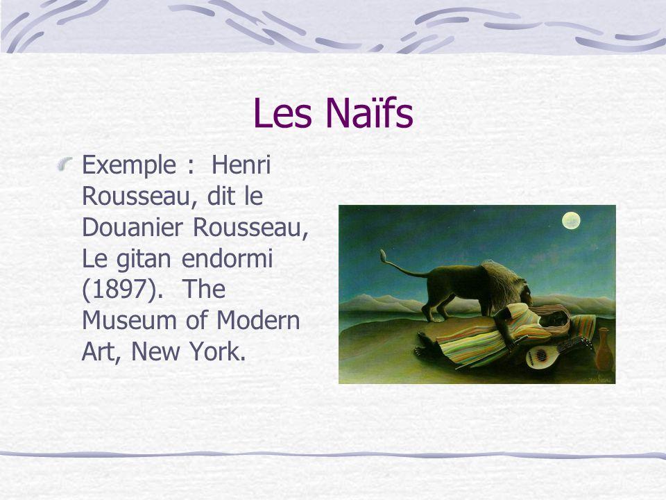 Les Naïfs Exemple : Henri Rousseau, dit le Douanier Rousseau, Le gitan endormi (1897). The Museum of Modern Art, New York.