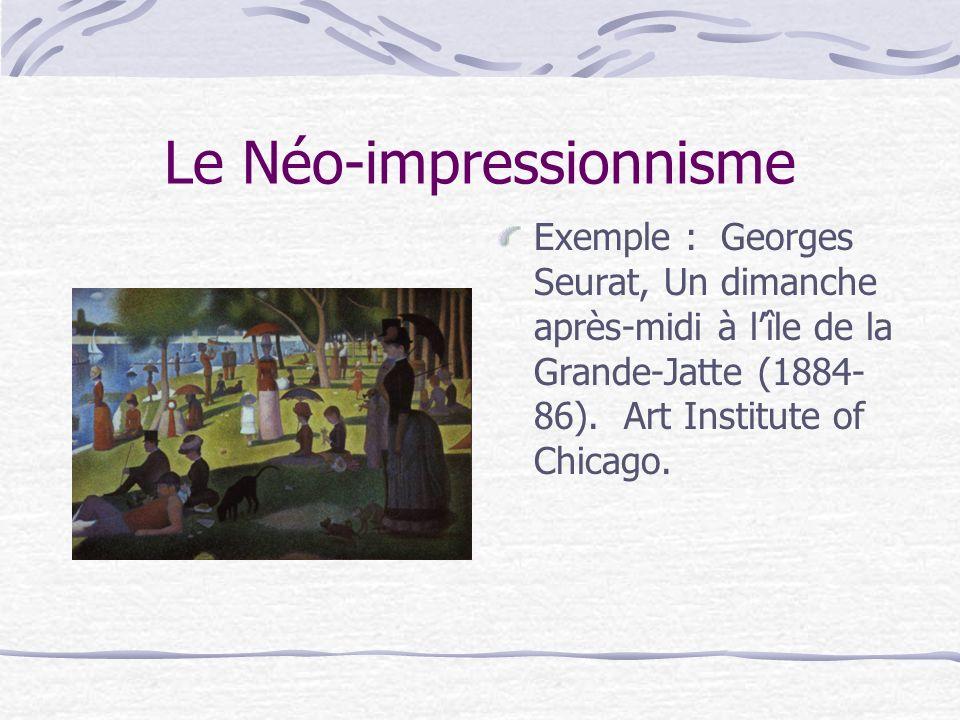 Le Néo-impressionnisme Exemple : Georges Seurat, Un dimanche après-midi à lîle de la Grande-Jatte (1884- 86). Art Institute of Chicago.