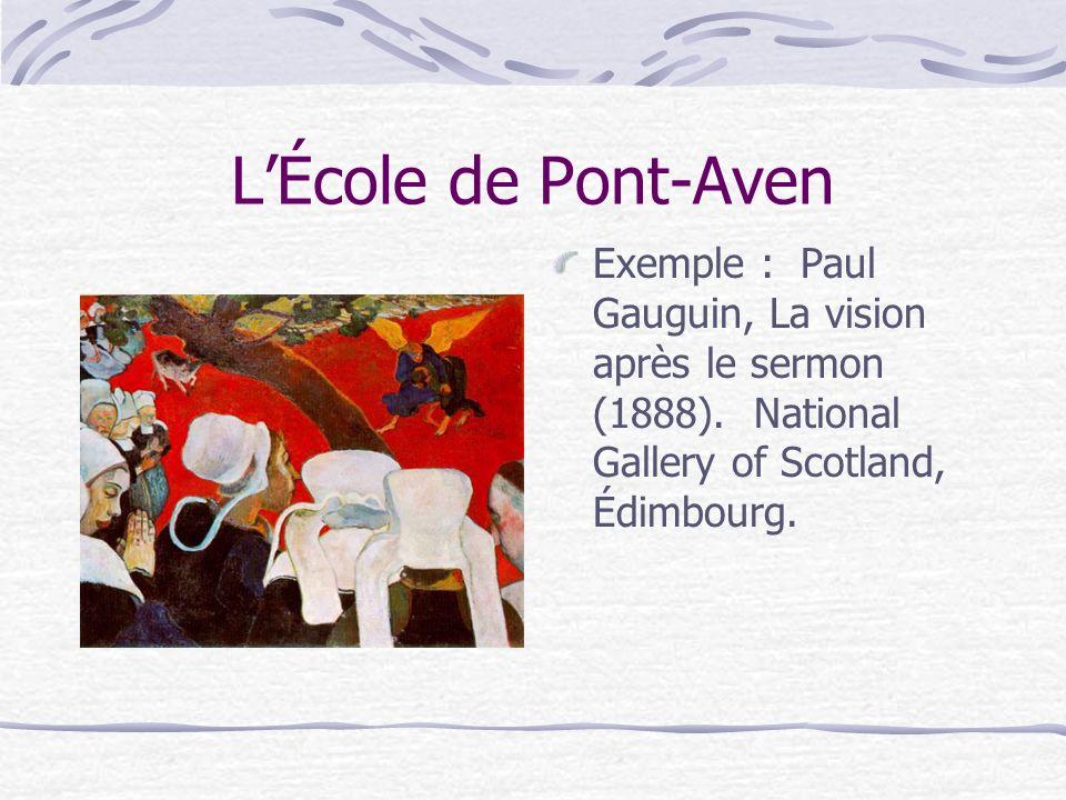 LÉcole de Pont-Aven Exemple : Paul Gauguin, La vision après le sermon (1888). National Gallery of Scotland, Édimbourg.