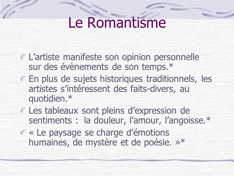 Le Romantisme Lartiste manifeste son opinion personnelle sur des évènements de son temps.* En plus de sujets historiques traditionnels, les artistes s