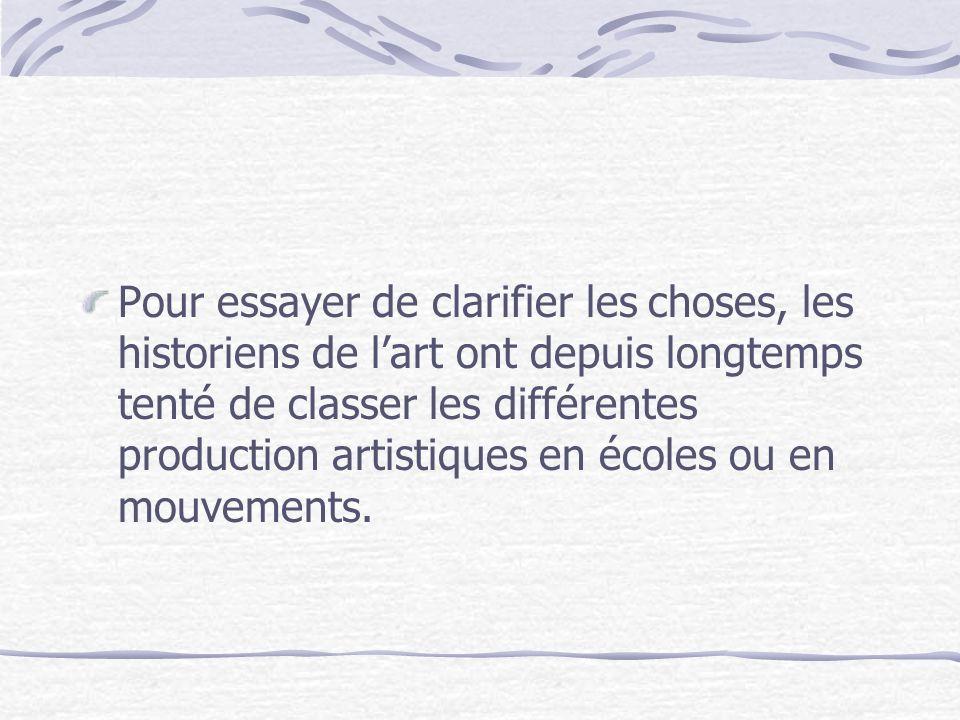 Pour essayer de clarifier les choses, les historiens de lart ont depuis longtemps tenté de classer les différentes production artistiques en écoles ou