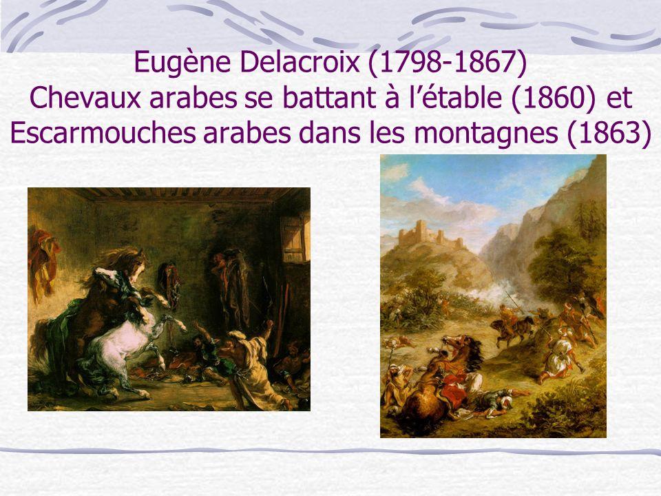 Eugène Delacroix (1798-1867) Chevaux arabes se battant à létable (1860) et Escarmouches arabes dans les montagnes (1863)
