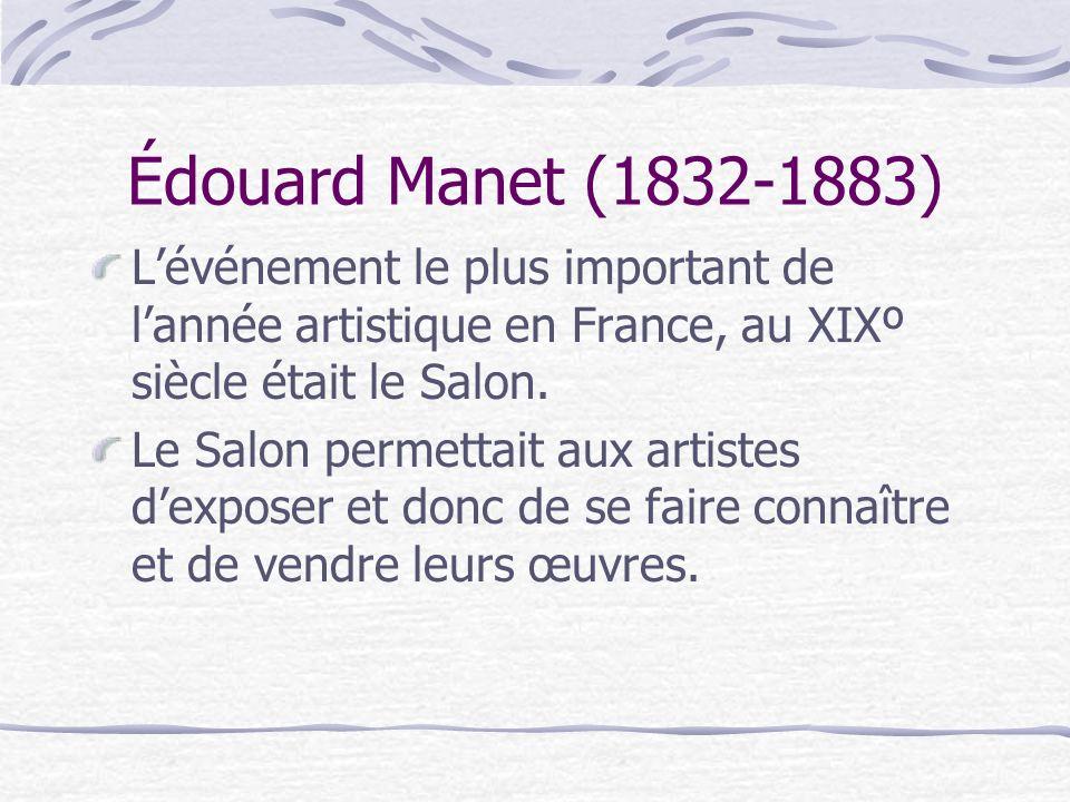Édouard Manet (1832-1883) Lévénement le plus important de lannée artistique en France, au XIXº siècle était le Salon. Le Salon permettait aux artistes