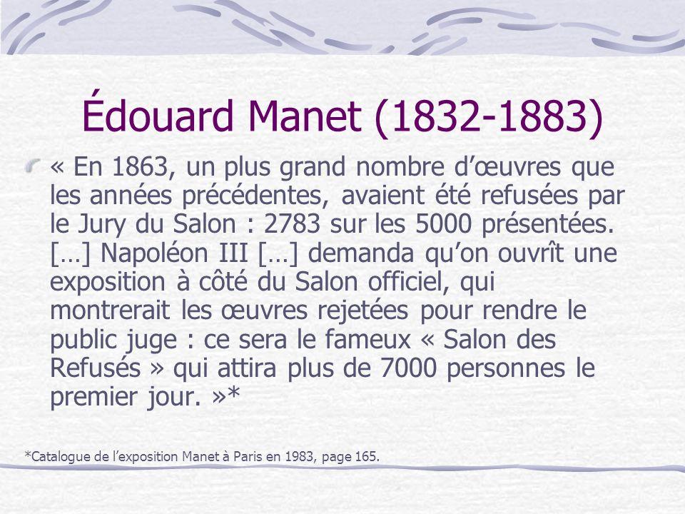 Édouard Manet (1832-1883) Parmi les tableaux exposés au Salon des Refusés on trouve le célèbre Déjeuner sur lherbe de Manet (intitulé à lépoque Le Bain)..