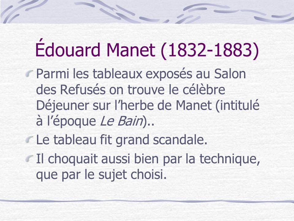 Édouard Manet (1832-1883) Parmi les tableaux exposés au Salon des Refusés on trouve le célèbre Déjeuner sur lherbe de Manet (intitulé à lépoque Le Bai