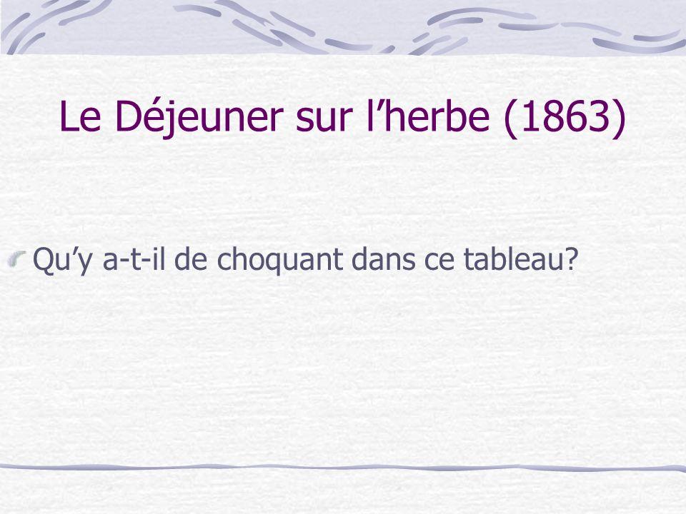 Le Déjeuner sur lherbe (1863) Tout dabord cest le style et la technique du peintre qui choquent.