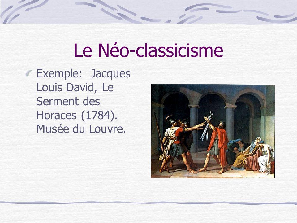 Le Néo-classicisme Exemple: Jacques Louis David, Le Serment des Horaces (1784). Musée du Louvre.