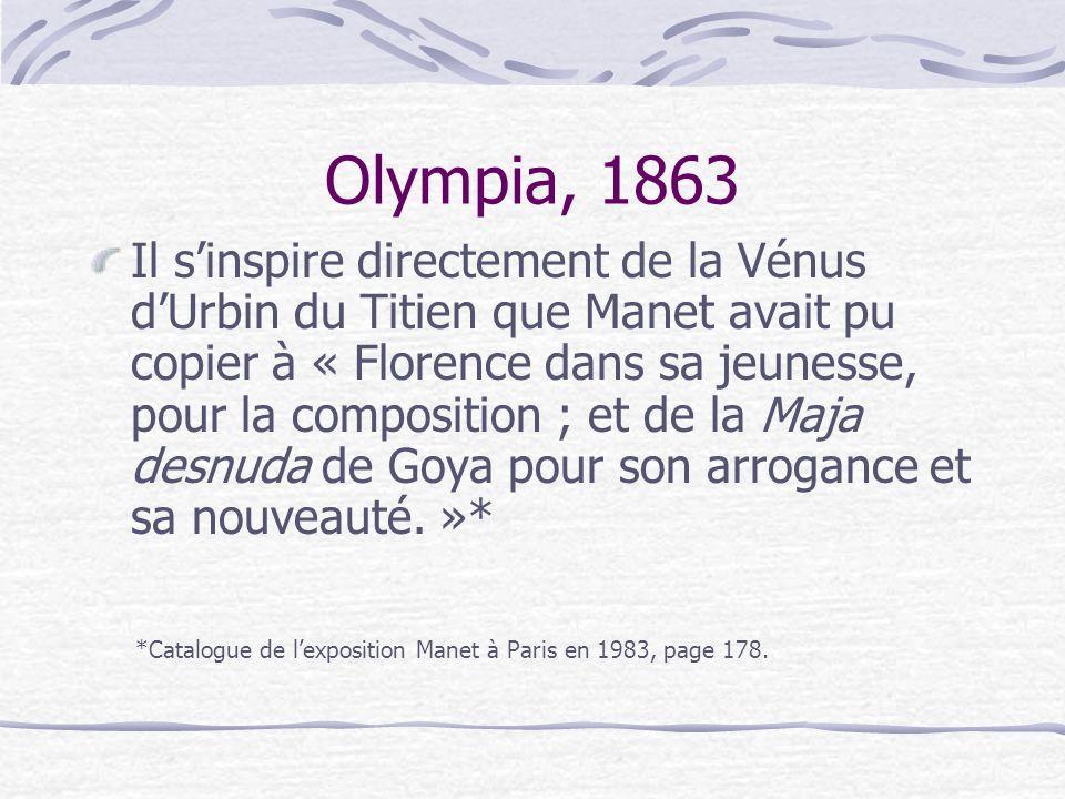 Olympia, 1863 Il sinspire directement de la Vénus dUrbin du Titien que Manet avait pu copier à « Florence dans sa jeunesse, pour la composition ; et d