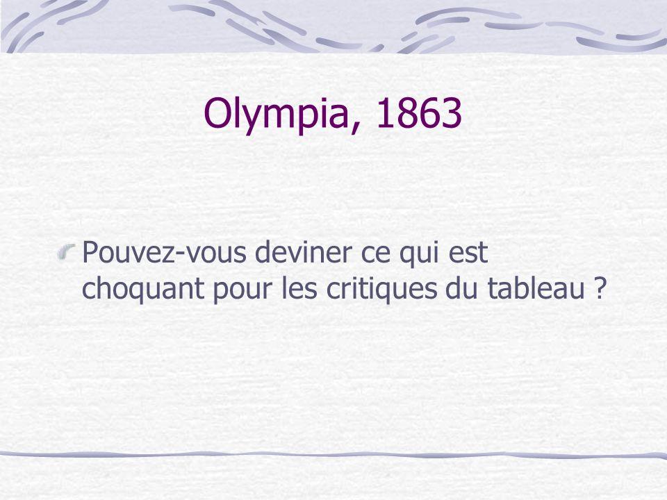Olympia, 1863 Pouvez-vous deviner ce qui est choquant pour les critiques du tableau ?