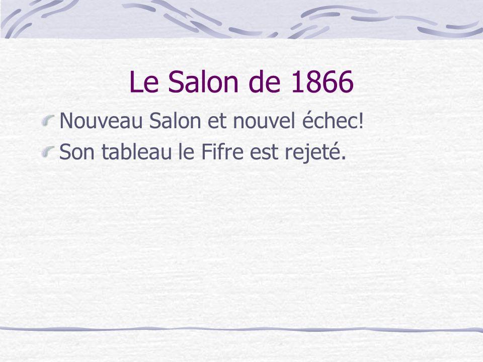 Le Salon de 1866 Nouveau Salon et nouvel échec! Son tableau le Fifre est rejeté.