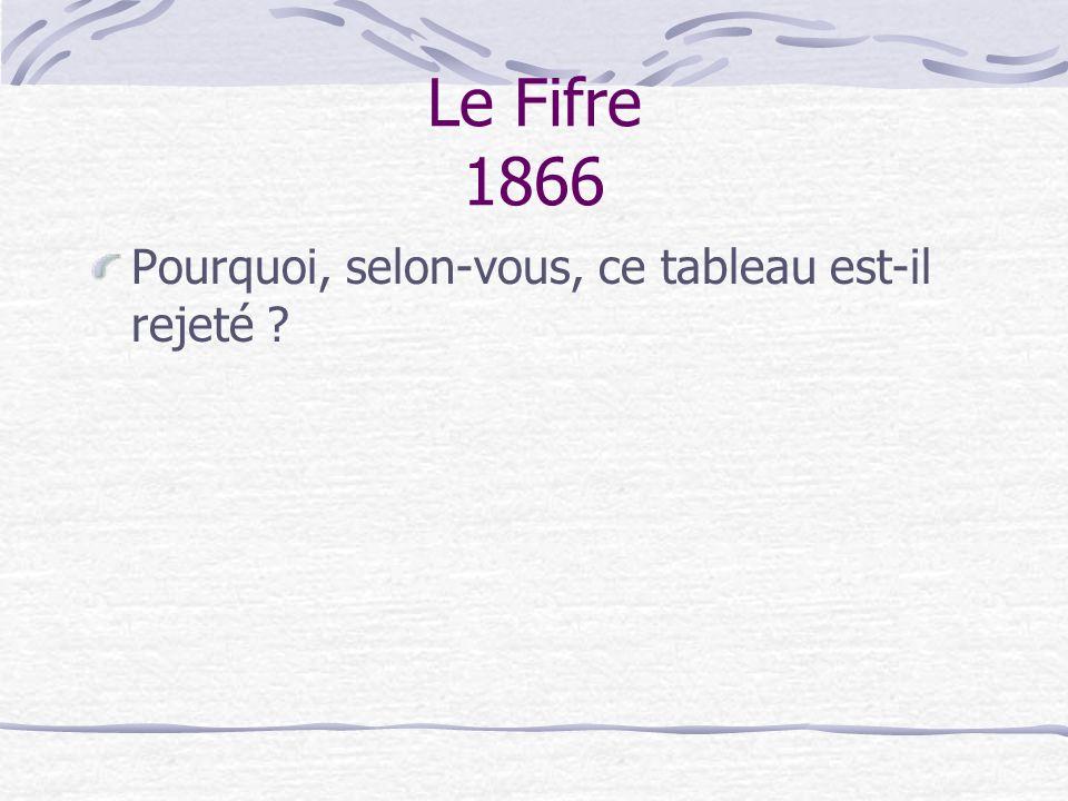 Le Fifre (1866) Il y a de nombreuses raisons qui peuvent se résumer en une seule phrase : le tableau est trop moderne pour son époque.
