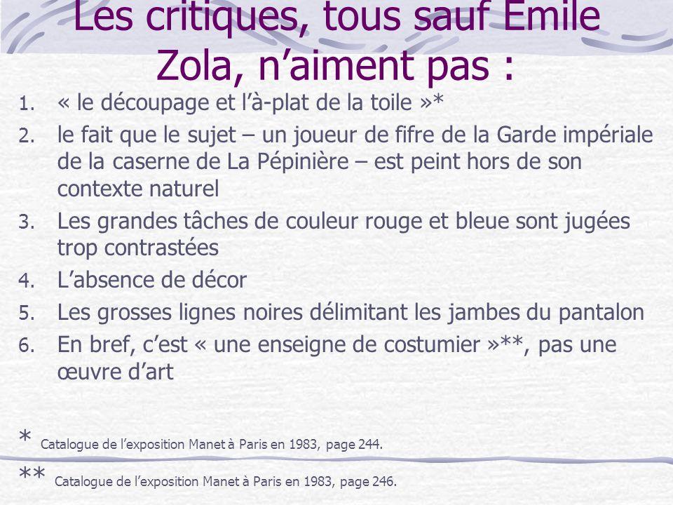 Les critiques, tous sauf Émile Zola, naiment pas : 1. « le découpage et là-plat de la toile »* 2. le fait que le sujet – un joueur de fifre de la Gard