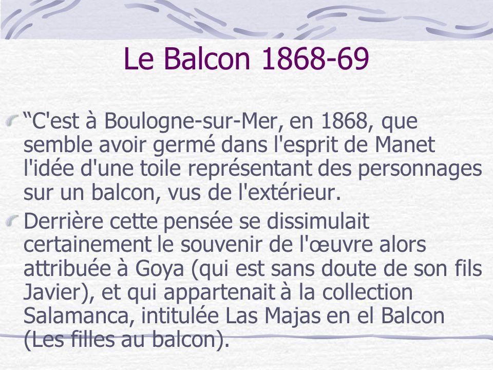 Le Balcon 1868-69 C'est à Boulogne-sur-Mer, en 1868, que semble avoir germé dans l'esprit de Manet l'idée d'une toile représentant des personnages sur