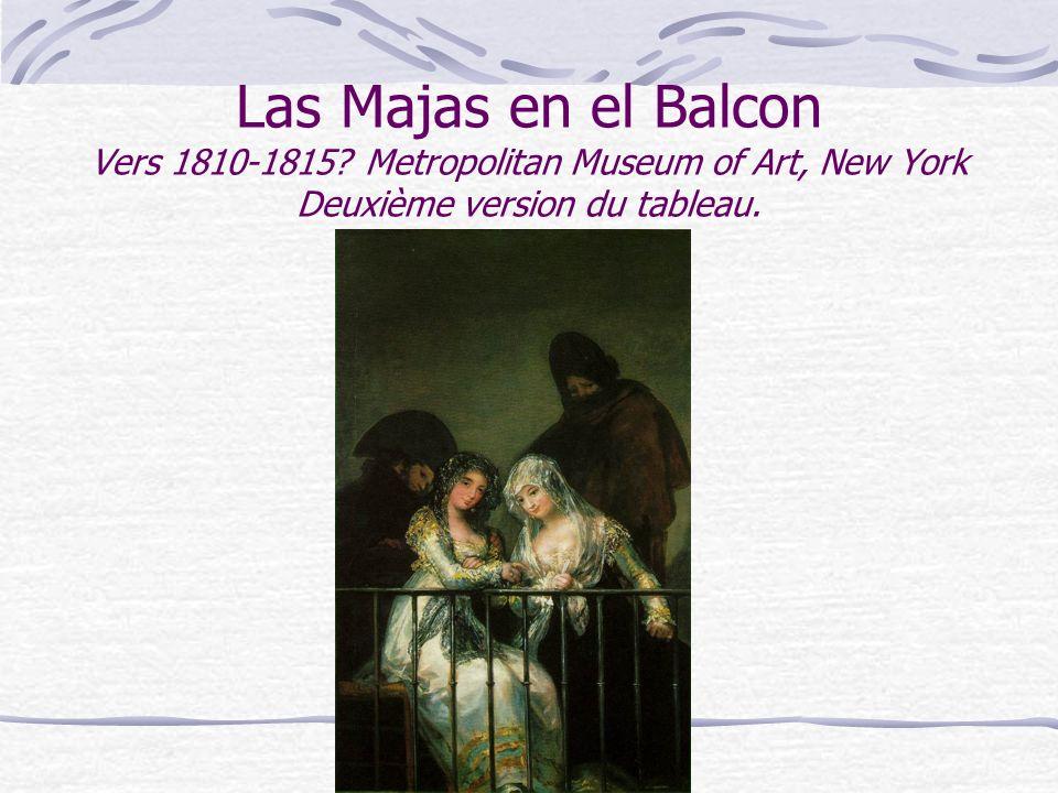 Las Majas en el Balcon Vers 1810-1815? Metropolitan Museum of Art, New York Deuxième version du tableau.