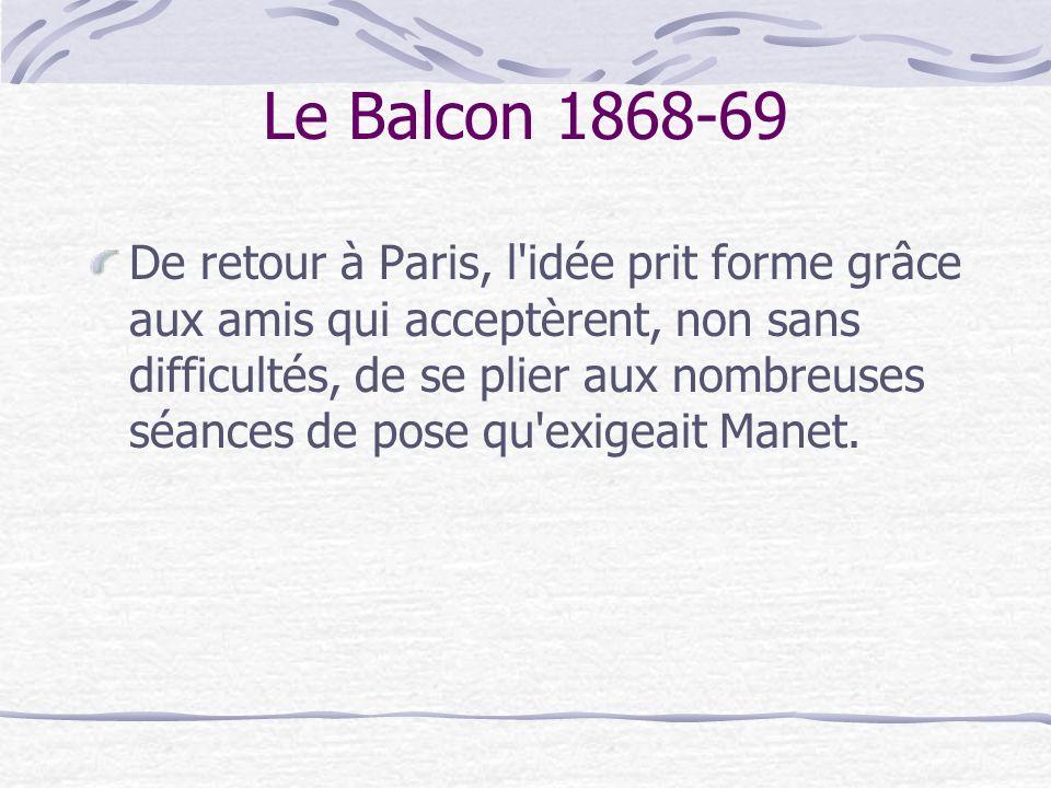 Le Balcon 1868-69 Berthe Morisot - dont c est le premier d une longue série de portraits par Manet - est représentée assise à gauche, sur un tabouret; debout près d elle se trouve la violoniste Fanny Claus; derrière elles, le peintre de paysages Antoine Guillemet se détache sur la pénombre d une pièce où l on peut encore apercevoir le fils de madame Manet, Léon Koella-Leenhoff, portant un plateau.* * http://fr.encyclopedia.yahoo.com/articles/ma/ma_1402_p0.html