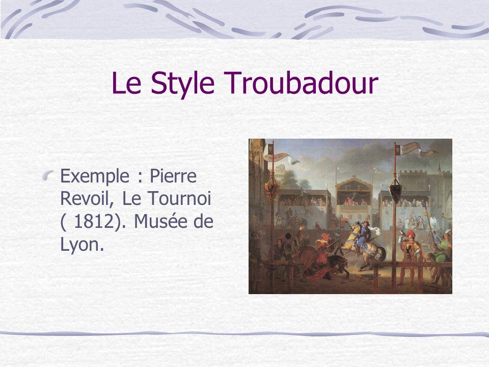 Le Style Troubadour Exemple : Pierre Revoil, Le Tournoi ( 1812). Musée de Lyon.