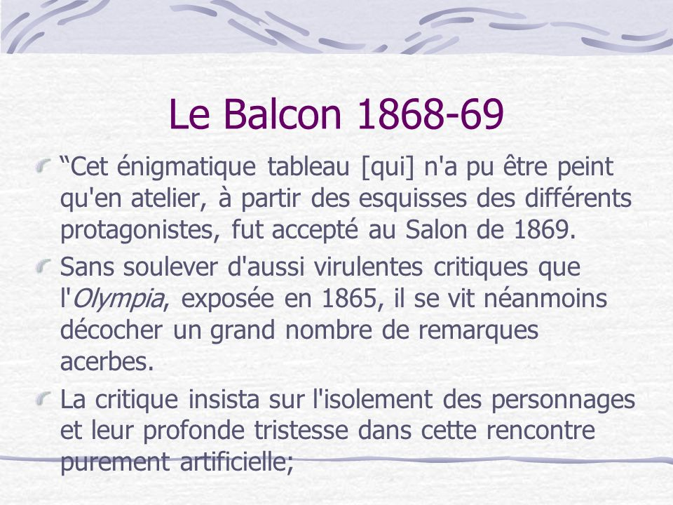 Le Balcon 1868-69 Elle se déchaîna en parlant de la présence du vert cru du balcon et des volets latéraux, ainsi que du bleu de la cravate masculine, impardonnable rapprochement qui ne pouvait que choquer les tenants des principes académiques.