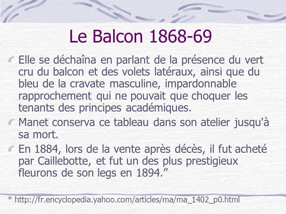 Le Balcon 1868-69 Elle se déchaîna en parlant de la présence du vert cru du balcon et des volets latéraux, ainsi que du bleu de la cravate masculine,