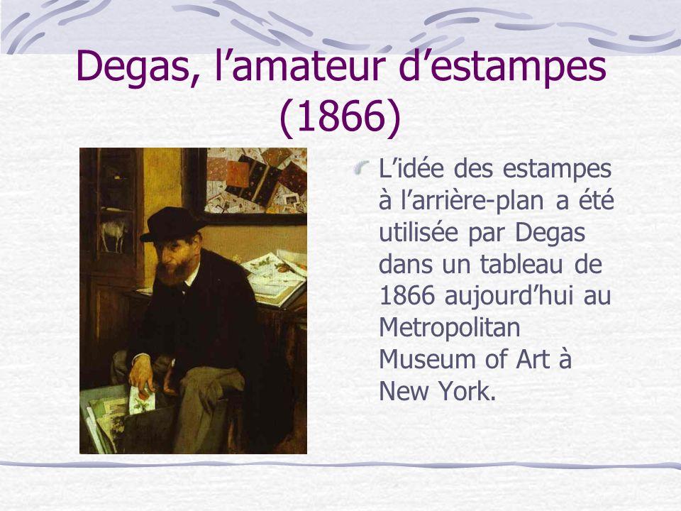Degas, lamateur destampes (1866) Lidée des estampes à larrière-plan a été utilisée par Degas dans un tableau de 1866 aujourdhui au Metropolitan Museum