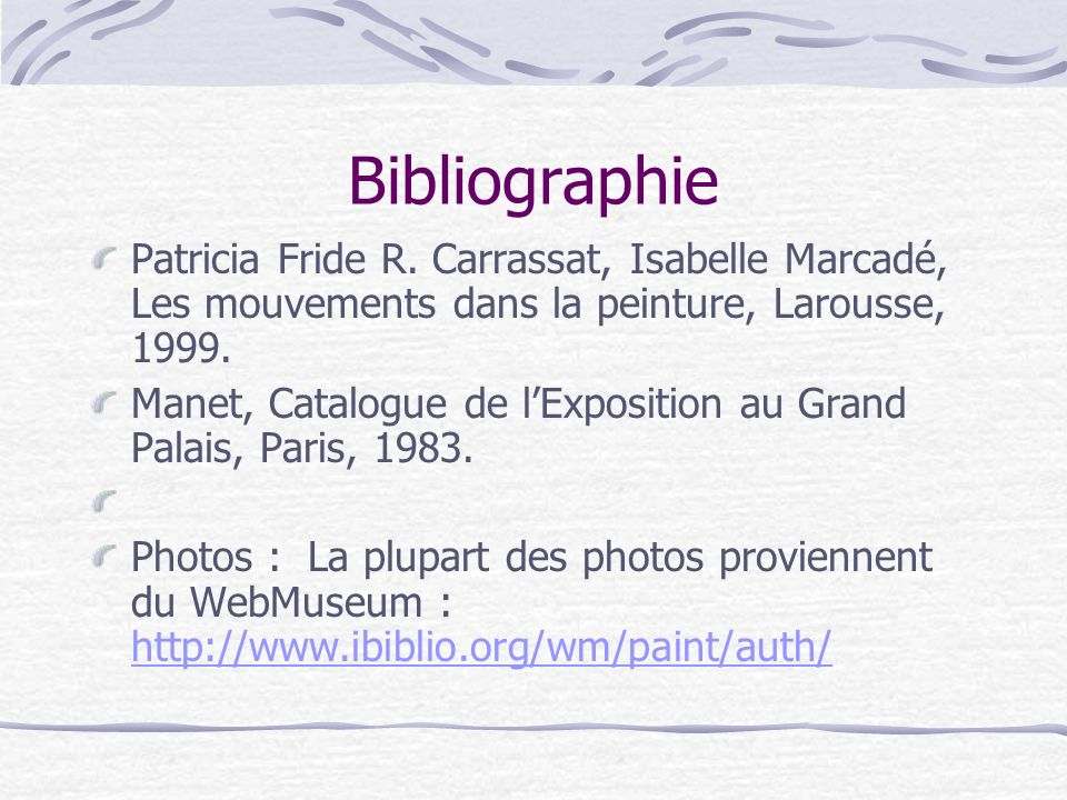 Bibliographie Patricia Fride R. Carrassat, Isabelle Marcadé, Les mouvements dans la peinture, Larousse, 1999. Manet, Catalogue de lExposition au Grand