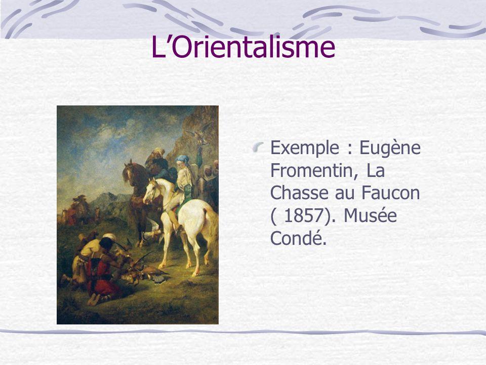 LOrientalisme Exemple : Eugène Fromentin, La Chasse au Faucon ( 1857). Musée Condé.