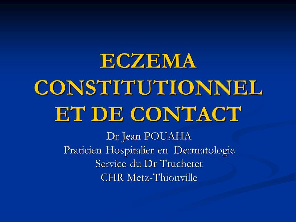 ECZEMA CONSTITUTIONNEL ET DE CONTACT Dr Jean POUAHA Praticien Hospitalier en Dermatologie Service du Dr Truchetet CHR Metz-Thionville